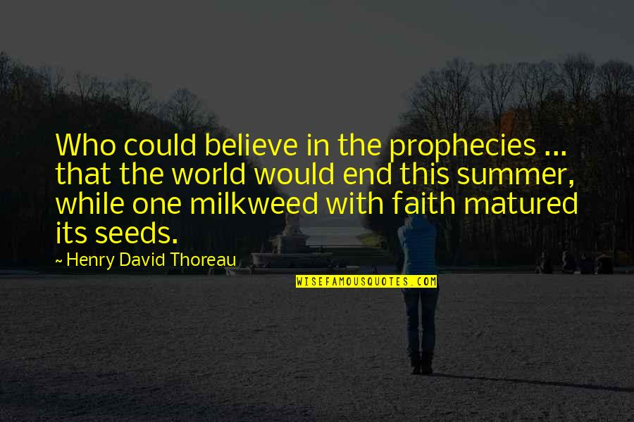 End Of The Summer Quotes By Henry David Thoreau: Who could believe in the prophecies ... that