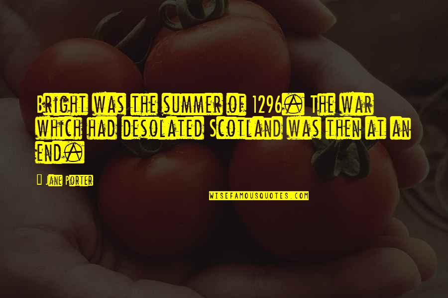 End Of The Summer Quotes By Jane Porter: Bright was the summer of 1296. The war