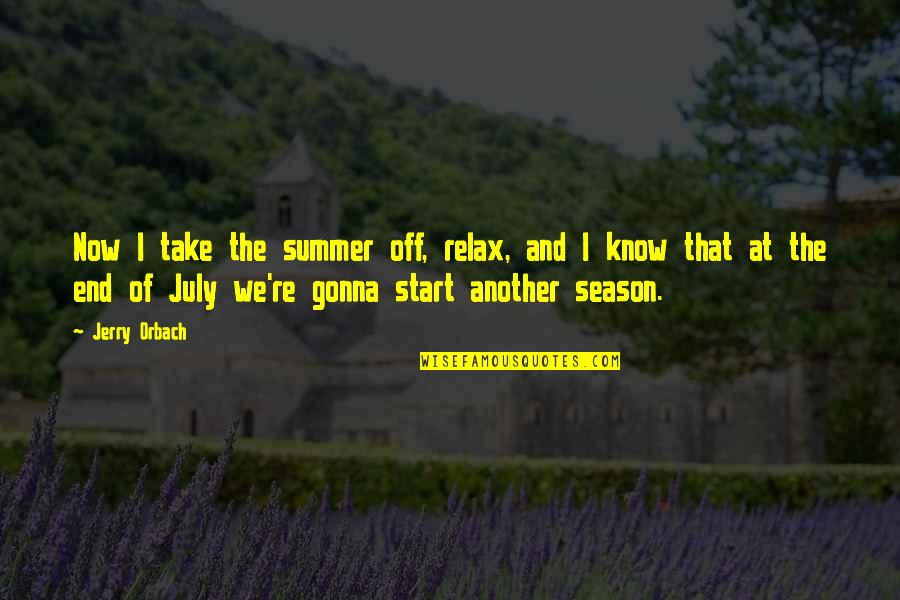 End Of The Summer Quotes By Jerry Orbach: Now I take the summer off, relax, and