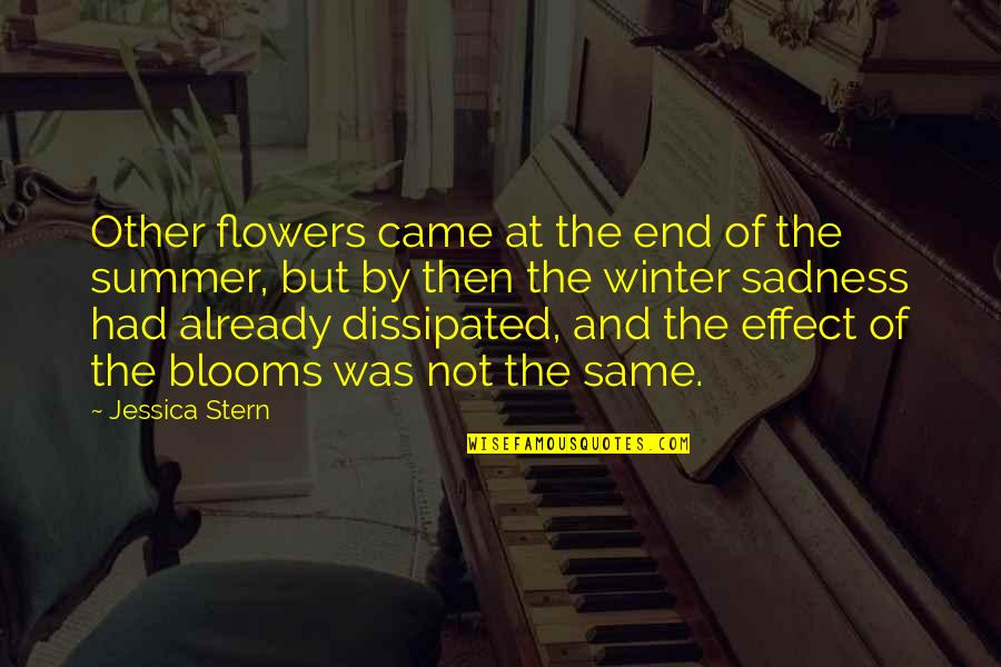 End Of The Summer Quotes By Jessica Stern: Other flowers came at the end of the