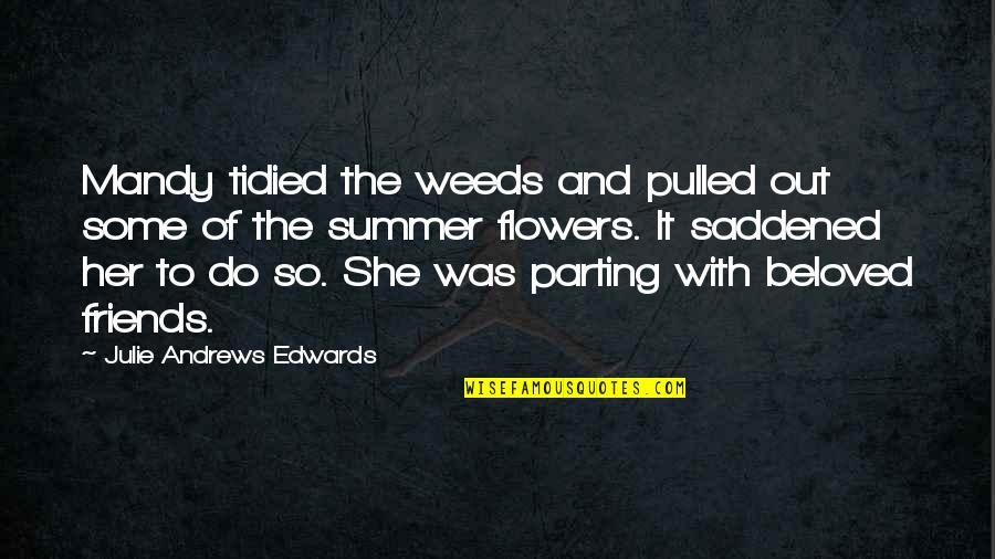 End Of The Summer Quotes By Julie Andrews Edwards: Mandy tidied the weeds and pulled out some