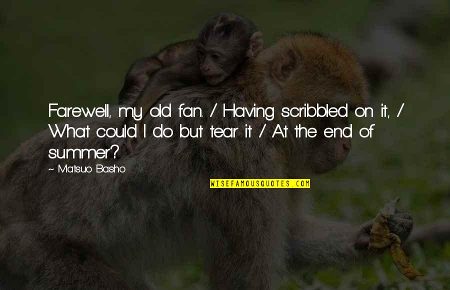 End Of The Summer Quotes By Matsuo Basho: Farewell, my old fan. / Having scribbled on