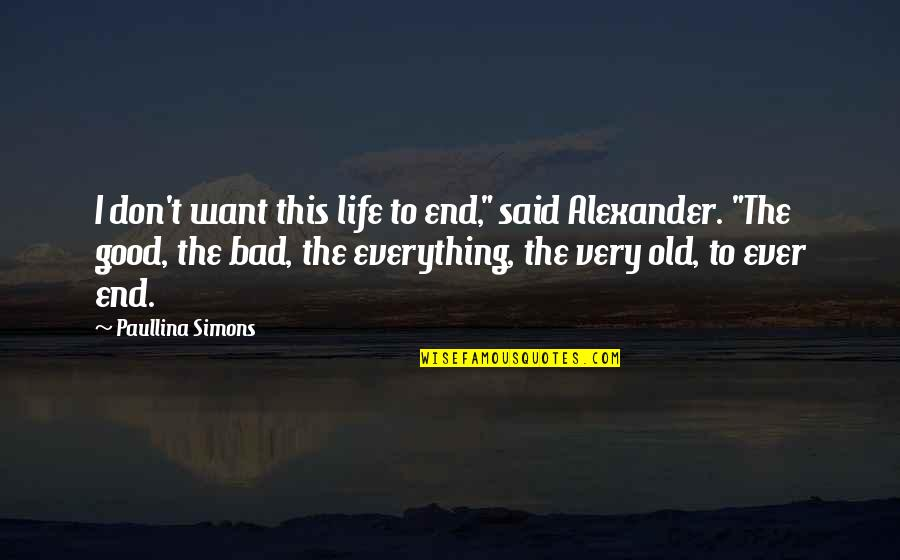 """End Of The Summer Quotes By Paullina Simons: I don't want this life to end,"""" said"""