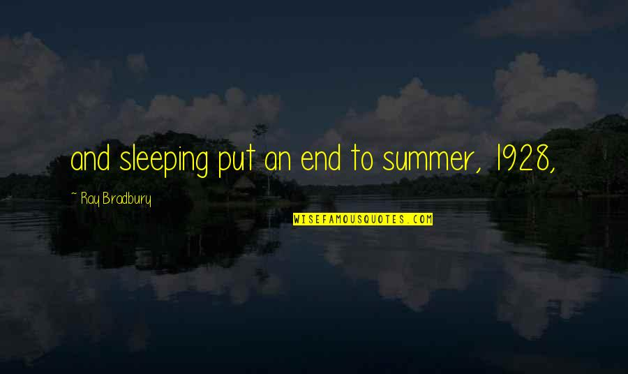End Of The Summer Quotes By Ray Bradbury: and sleeping put an end to summer, 1928,