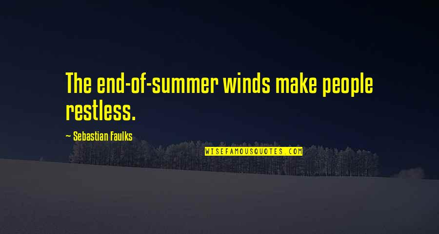 End Of The Summer Quotes By Sebastian Faulks: The end-of-summer winds make people restless.