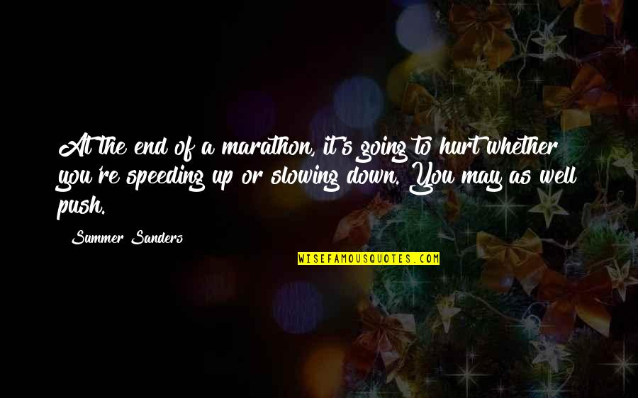 End Of The Summer Quotes By Summer Sanders: At the end of a marathon, it's going