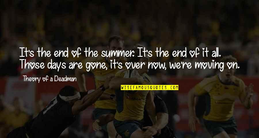 End Of The Summer Quotes By Theory Of A Deadman: It's the end of the summer. It's the