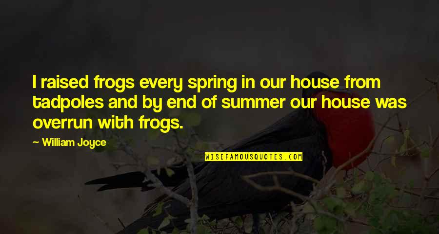 End Of The Summer Quotes By William Joyce: I raised frogs every spring in our house