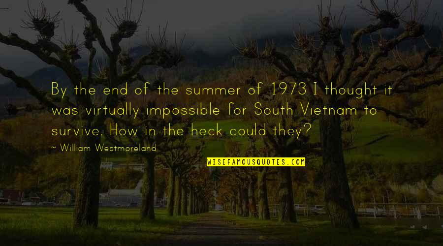 End Of The Summer Quotes By William Westmoreland: By the end of the summer of 1973