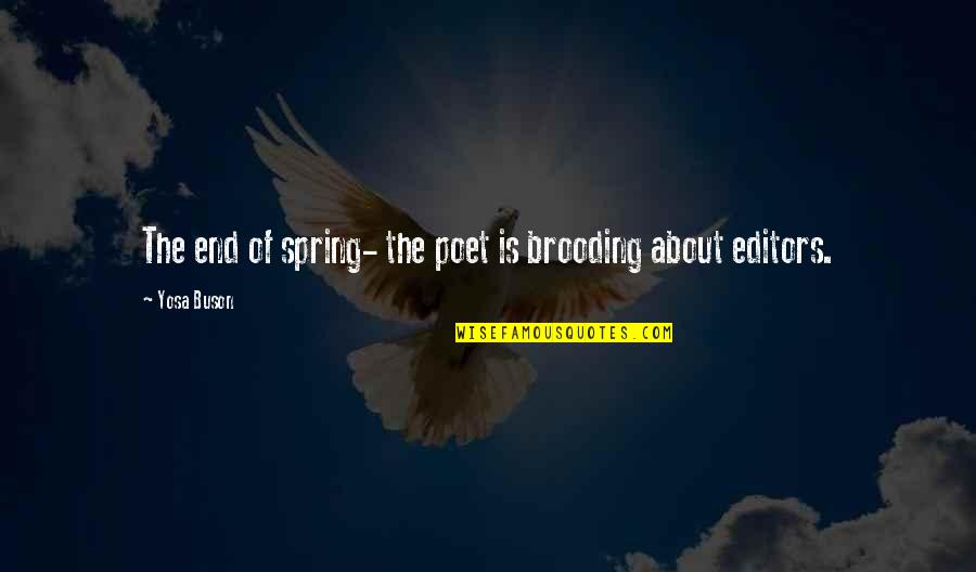 End Of The Summer Quotes By Yosa Buson: The end of spring- the poet is brooding