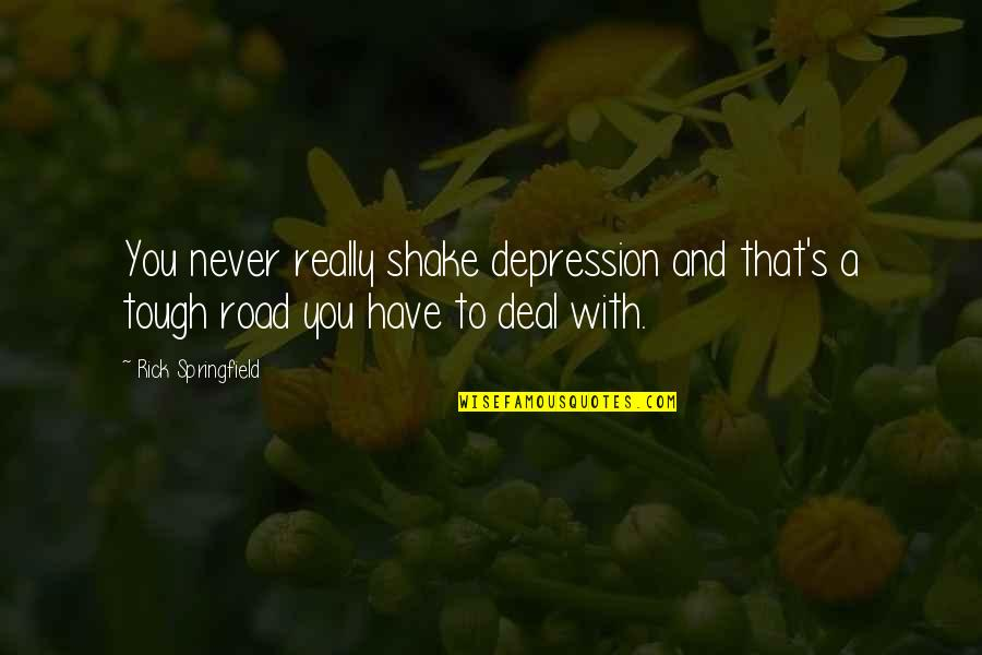 End Of Workday Quotes By Rick Springfield: You never really shake depression and that's a