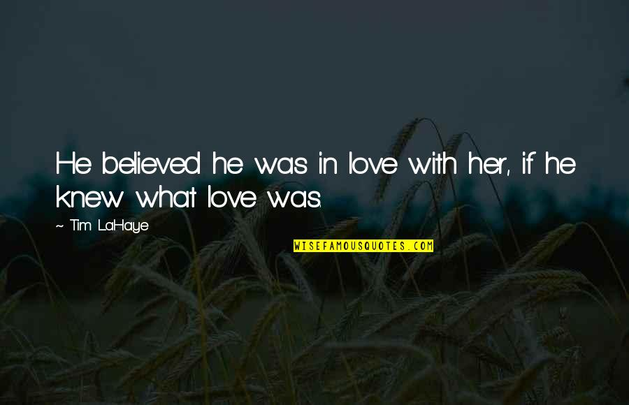End Of Workday Quotes By Tim LaHaye: He believed he was in love with her,