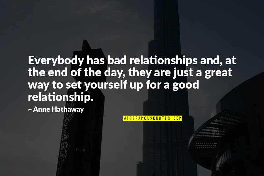 End The Day Quotes By Anne Hathaway: Everybody has bad relationships and, at the end