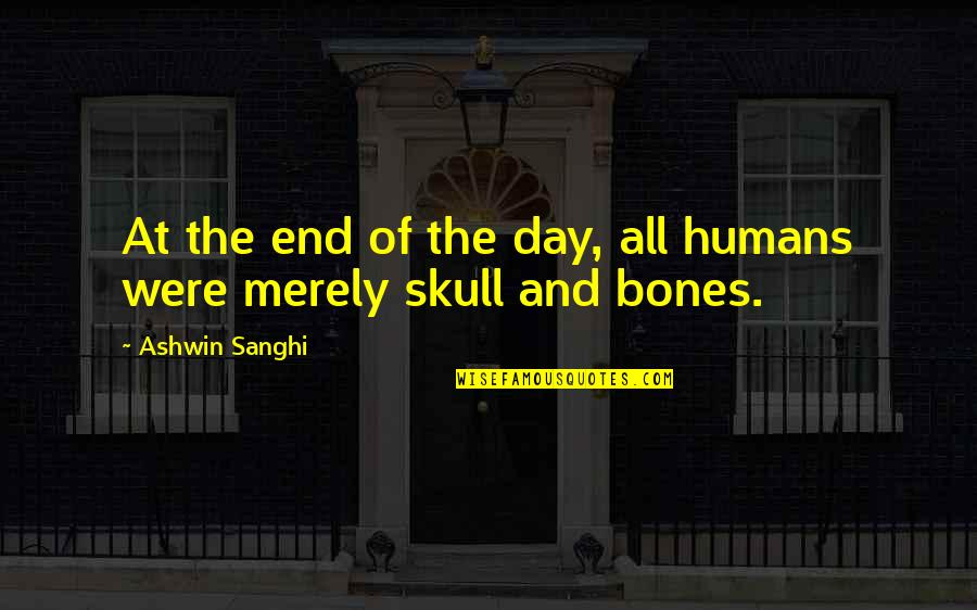 End The Day Quotes By Ashwin Sanghi: At the end of the day, all humans