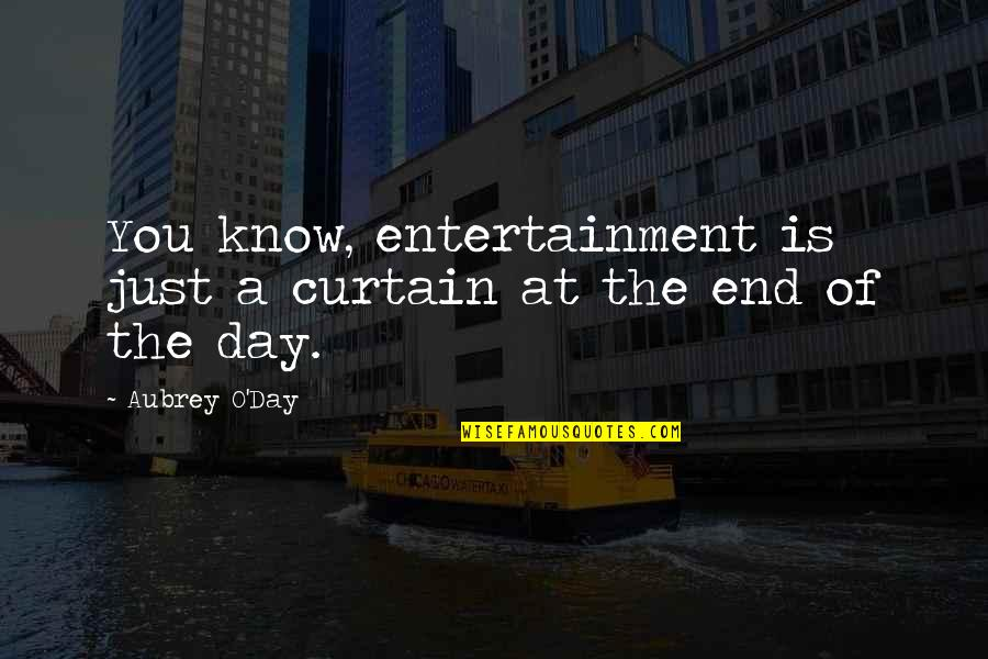 End The Day Quotes By Aubrey O'Day: You know, entertainment is just a curtain at