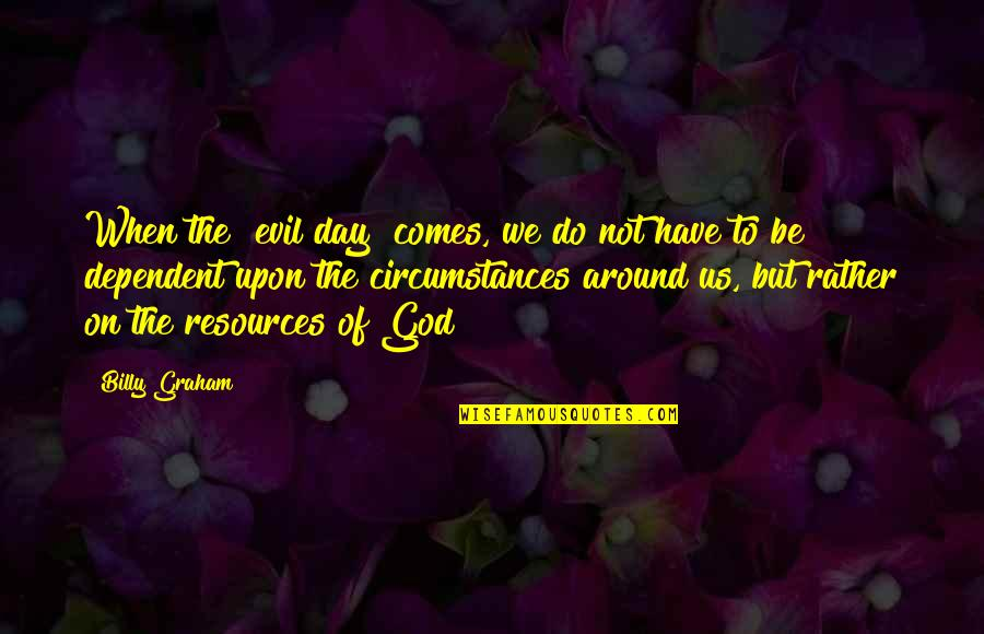 """End The Day Quotes By Billy Graham: When the """"evil day"""" comes, we do not"""