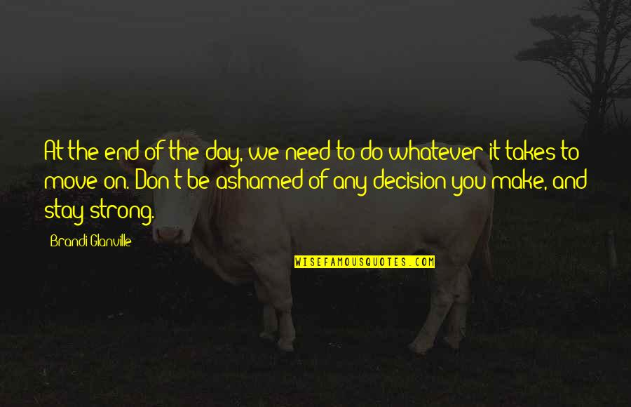 End The Day Quotes By Brandi Glanville: At the end of the day, we need