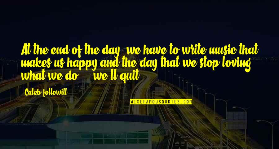 End The Day Quotes By Caleb Followill: At the end of the day, we have