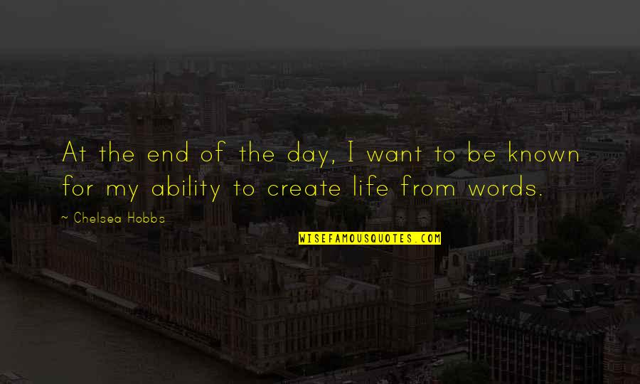 End The Day Quotes By Chelsea Hobbs: At the end of the day, I want
