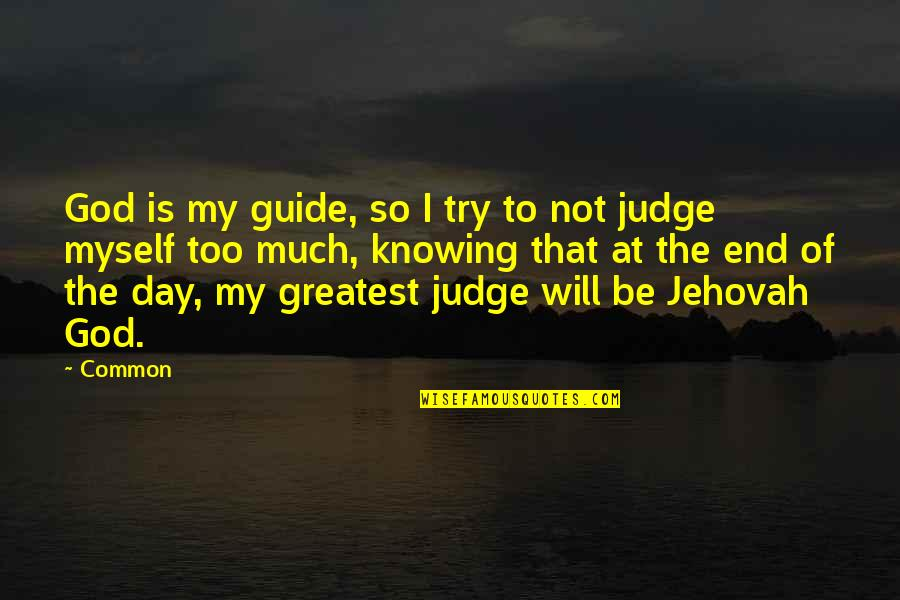 End The Day Quotes By Common: God is my guide, so I try to