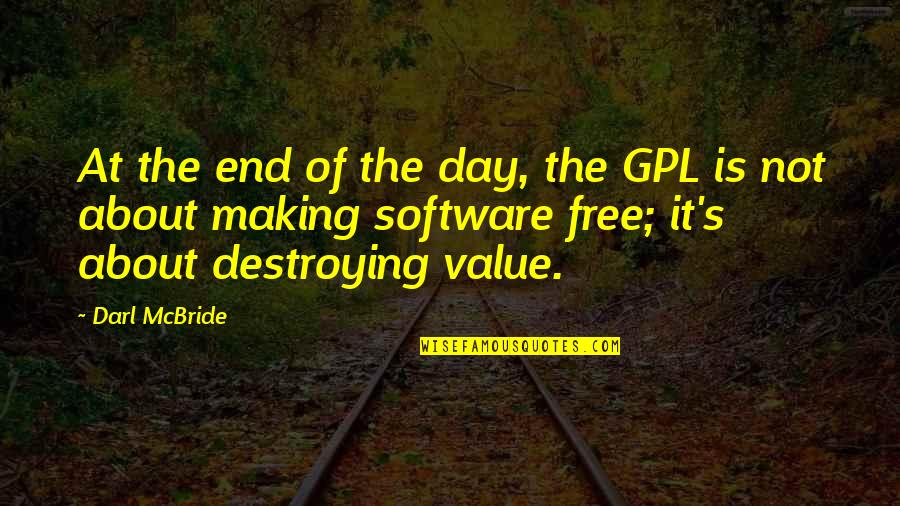 End The Day Quotes By Darl McBride: At the end of the day, the GPL