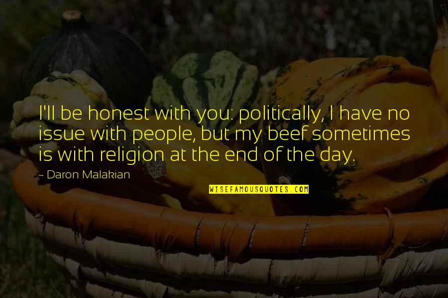 End The Day Quotes By Daron Malakian: I'll be honest with you: politically, I have