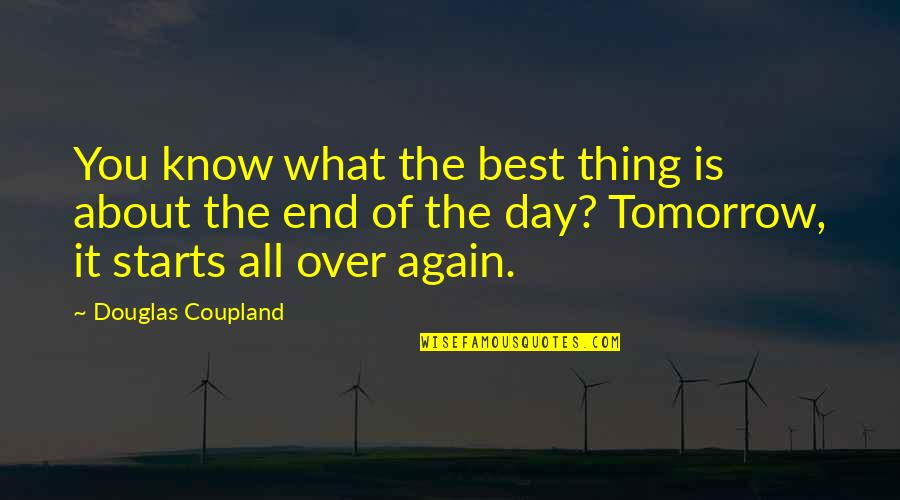 End The Day Quotes By Douglas Coupland: You know what the best thing is about