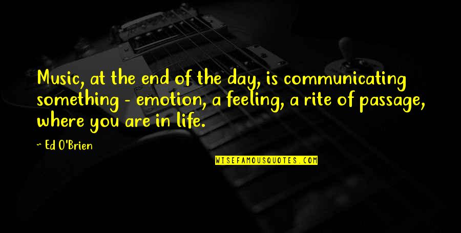 End The Day Quotes By Ed O'Brien: Music, at the end of the day, is