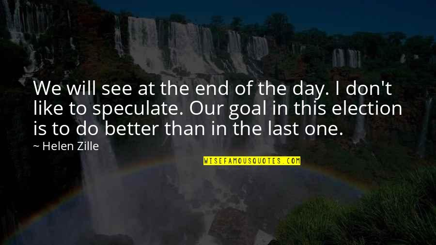 End The Day Quotes By Helen Zille: We will see at the end of the