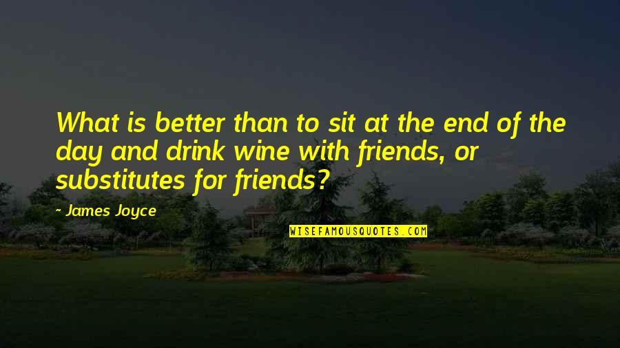 End The Day Quotes By James Joyce: What is better than to sit at the