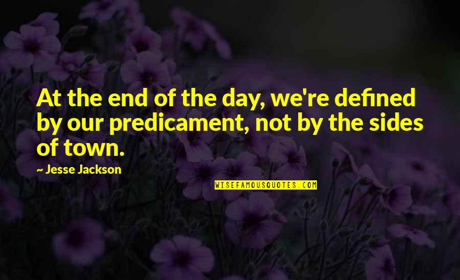 End The Day Quotes By Jesse Jackson: At the end of the day, we're defined