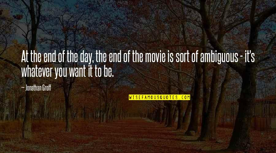 End The Day Quotes By Jonathan Groff: At the end of the day, the end