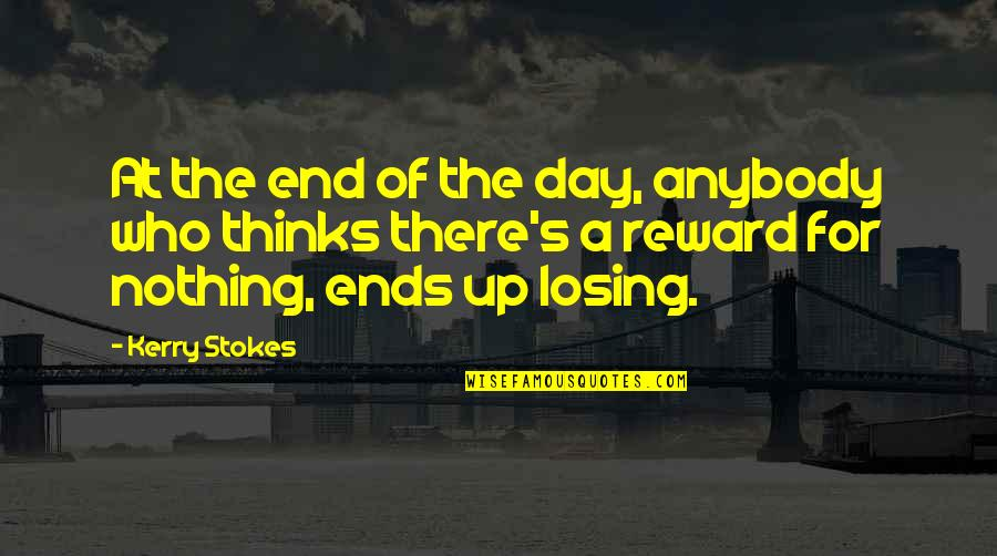 End The Day Quotes By Kerry Stokes: At the end of the day, anybody who