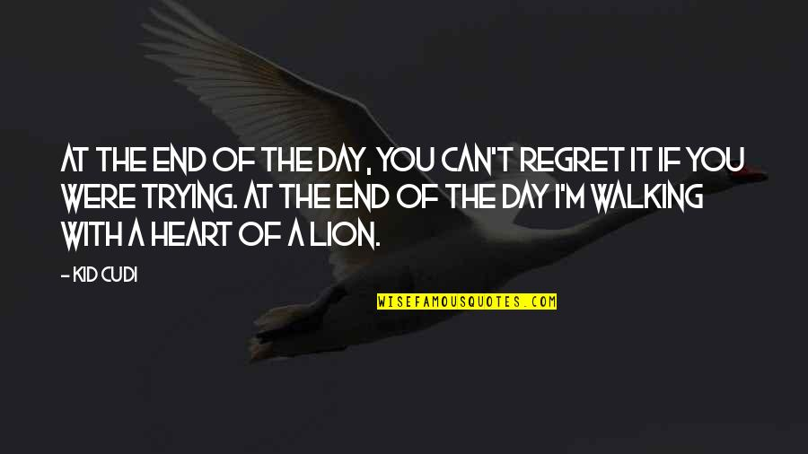 End The Day Quotes By Kid Cudi: At the end of the day, you can't