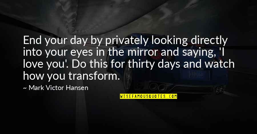End The Day Quotes By Mark Victor Hansen: End your day by privately looking directly into