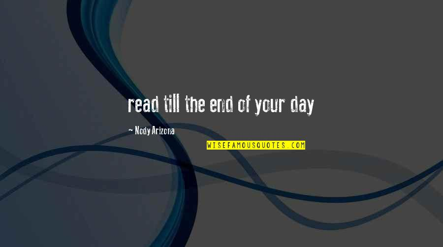 End The Day Quotes By Nody Arizona: read till the end of your day