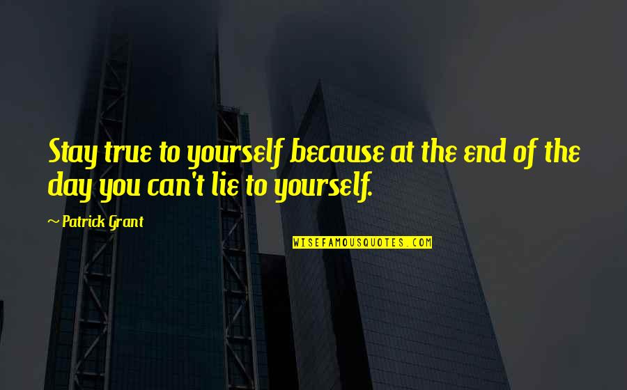End The Day Quotes By Patrick Grant: Stay true to yourself because at the end