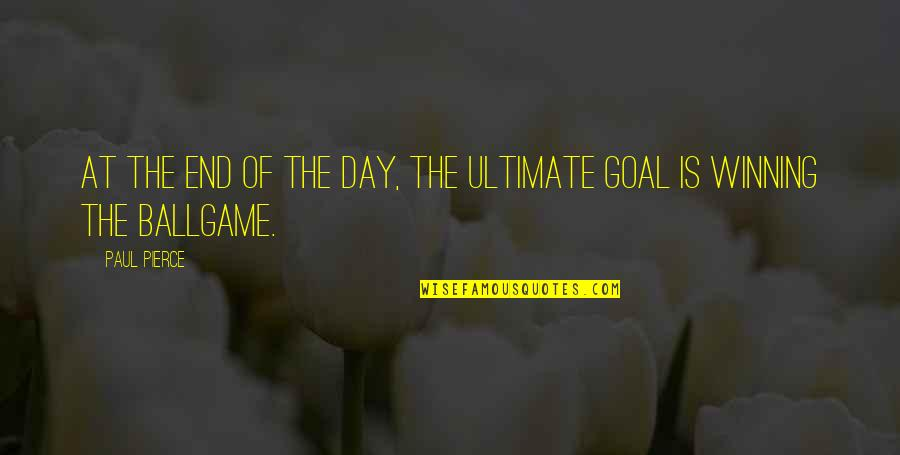 End The Day Quotes By Paul Pierce: At the end of the day, the ultimate