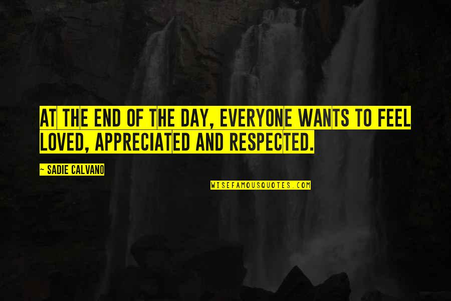 End The Day Quotes By Sadie Calvano: At the end of the day, everyone wants