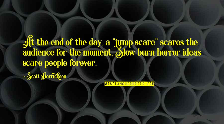 """End The Day Quotes By Scott Derrickson: At the end of the day, a """"jump"""