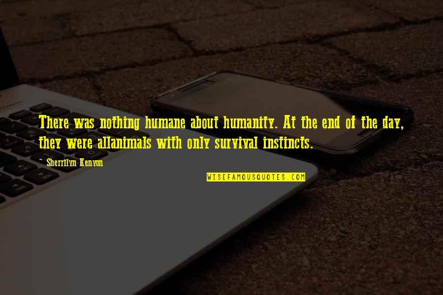 End The Day Quotes By Sherrilyn Kenyon: There was nothing humane about humanity. At the