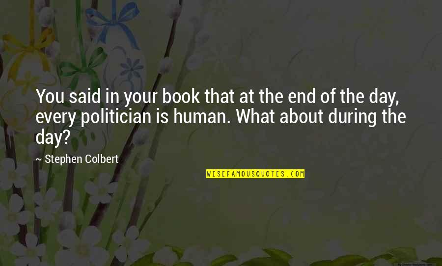 End The Day Quotes By Stephen Colbert: You said in your book that at the