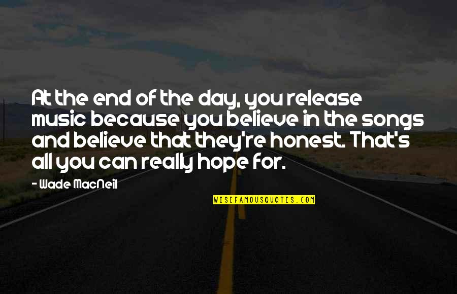 End The Day Quotes By Wade MacNeil: At the end of the day, you release