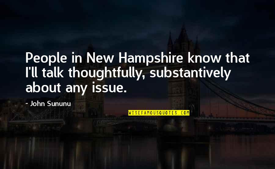 Ended Friendships Quotes By John Sununu: People in New Hampshire know that I'll talk
