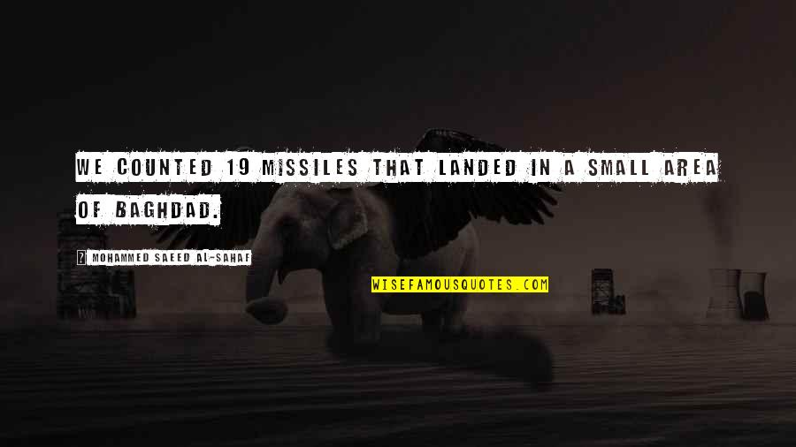 Ended Friendships Quotes By Mohammed Saeed Al-Sahaf: We counted 19 missiles that landed in a