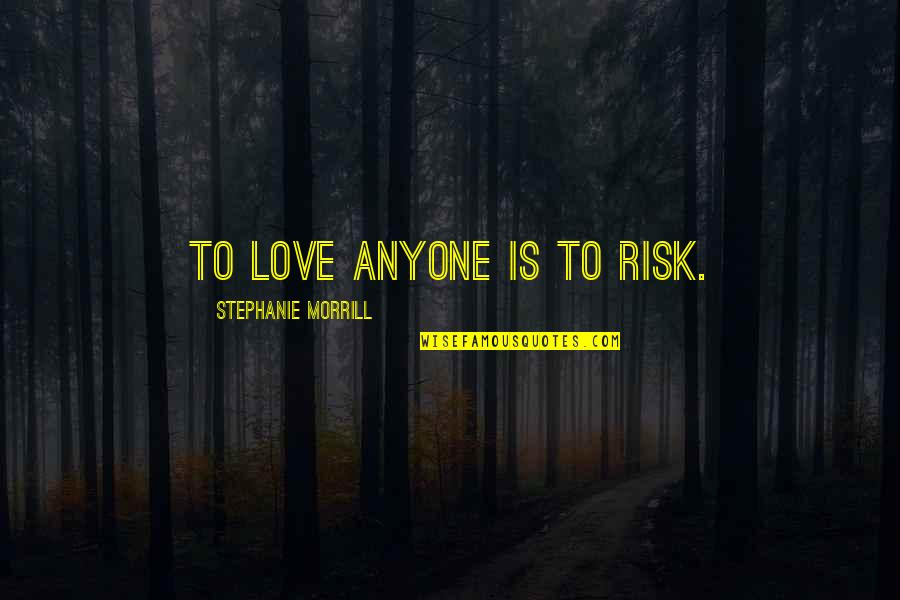 Ended Friendships Quotes By Stephanie Morrill: To love anyone is to risk.
