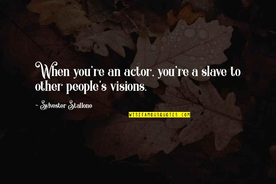 Ended Friendships Quotes By Sylvester Stallone: When you're an actor, you're a slave to