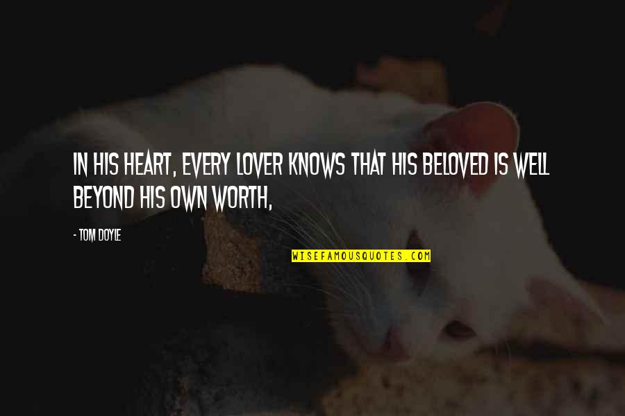 Ended Friendships Quotes By Tom Doyle: In his heart, every lover knows that his