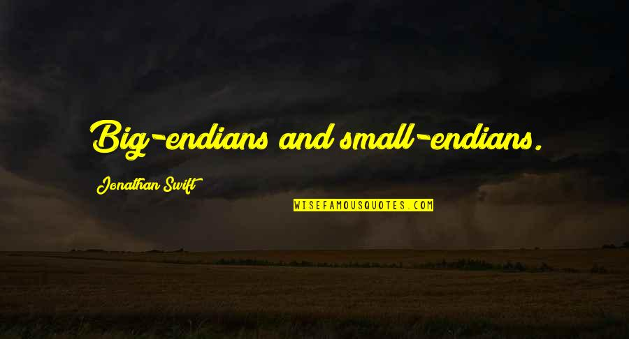 Endians Quotes By Jonathan Swift: Big-endians and small-endians.