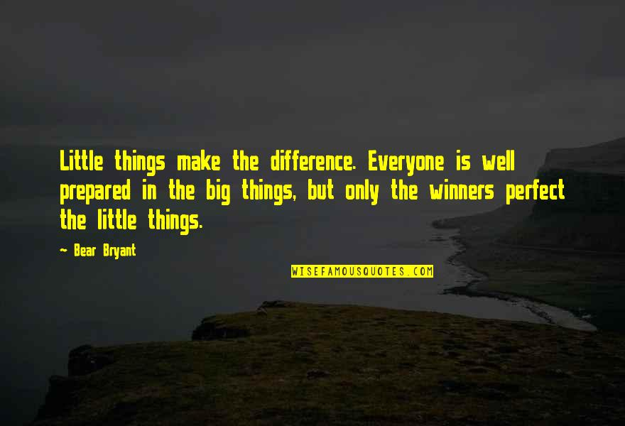 Endicott Quotes By Bear Bryant: Little things make the difference. Everyone is well